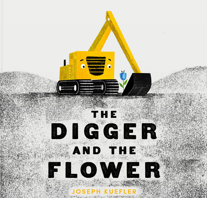 """Cover of the book """"The Digger and The Flower"""" by Joseph Kuefler with image of a yellow digger and a blue flower atop the title text"""