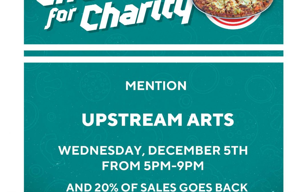 Chow for Charity! Support Upstream Arts with Pizza on December 5