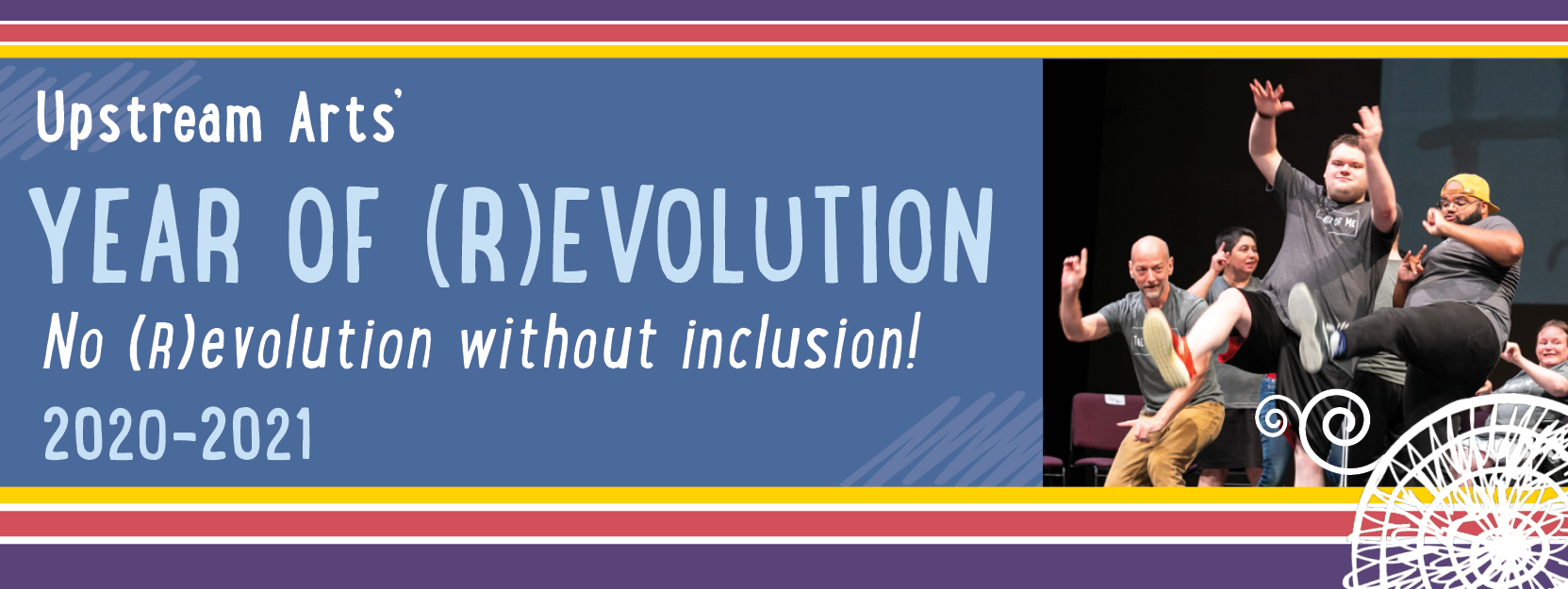 Bold banner with rainbow stripes and the text: Upstream Arts' Year of (R)evolution 2020-2021 No (R)evolution without inclusion! A photo of Teaching Artist Theo doing a high kick with Art of Me participants onstage.